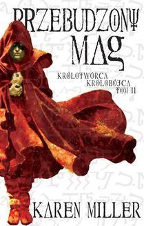 Chomikuj, ebook online Przebudzony Mag. Tom II Królotwórca Królobójca. Karen Miller
