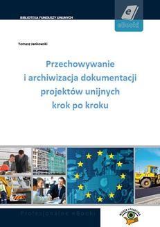 Chomikuj, ebook online Przechowywanie i archiwizacja dokumentacji projektów unijnych krok po kroku. Tomasz Jankowski