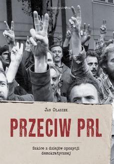 Chomikuj, ebook online Przeciw PRL. Szkice z dziejów opozycji demokratycznej. Jan Olaszek