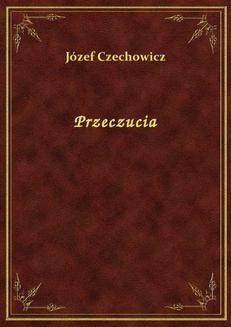 Chomikuj, pobierz ebook online Przeczucia. Józef Czechowicz