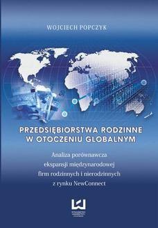Chomikuj, ebook online Przedsiębiorstwa rodzinne w otoczeniu globalnym. Analiza porównawcza ekspansji międzynarodowej firm rodzinnych i nierodzinnych z rynku NewConnect. Wojciech Popczyk