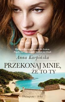 Chomikuj, ebook online Przekonaj mnie, że to ty. Anna Karpińska