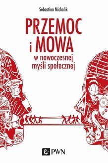 Chomikuj, ebook online Przemoc i mowa w nowoczesnej myśli społecznej. Sebastian Michalik