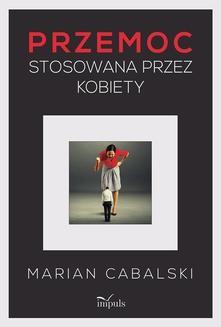 Chomikuj, ebook online Przemoc stosowana przez kobiety. Marian Cabalski