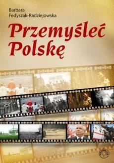 Chomikuj, pobierz ebook online Przemyśleć Polskę. Barbara Fedyszak-Radziejowska