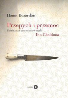 Chomikuj, ebook online Przepych i przemoc. Dominacja i kontestacja w myśli Ibn Chalduna. Hamit Bozarslan