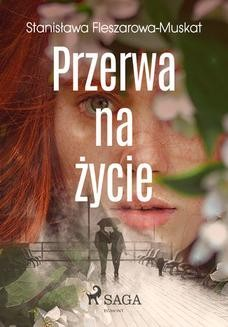 Chomikuj, ebook online Przerwa na życie. Stanisława Fleszarowa-Muskat