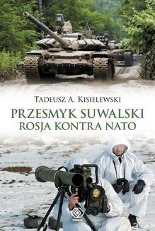 Chomikuj, ebook online Przesmyk suwalski. Rosja kontra NATO. Tadeusz A. Kisielewski