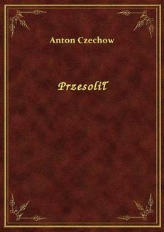 Chomikuj, ebook online Przesolił. Anton Czechow