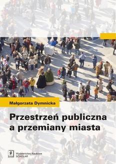 Chomikuj, ebook online Przestrzeń publiczna a przemiany miasta. Małgorzata Dymnicka