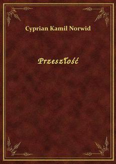 Chomikuj, ebook online Przeszłość. Cyprian Kamil Norwid