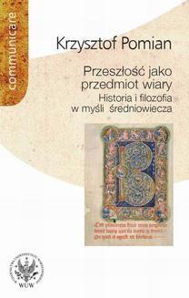 Chomikuj, ebook online Przeszłość jako przedmiot wiary. Krzysztof Pomian