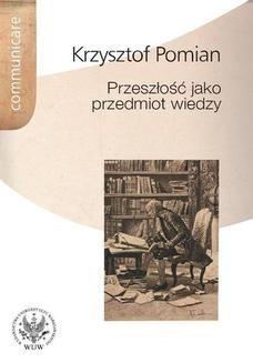 Chomikuj, ebook online Przeszłość jako przedmiot wiedzy. Krzysztof Pomian