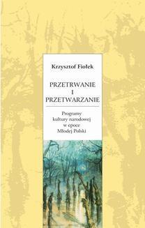 Chomikuj, ebook online Przetrwanie i przetwarzanie. Programy kultury narodowej w epoce Młodej Polski. Krzysztof Fiołek