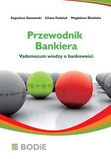 Chomikuj, pobierz ebook online Przewodnik bankiera. Vademecum wiedzy o bankowości. Eugeniusz Gostomski