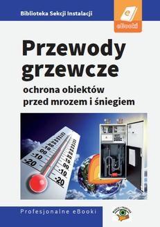 Chomikuj, ebook online Przewody grzewcze – ochrona obiektów przed śniegiem i mrozem. Janusz Strzyżewski