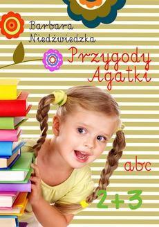 Chomikuj, pobierz ebook online Przygody Agatki. Barbara Niedźwiedzka