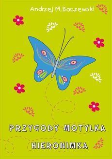 Chomikuj, pobierz ebook online Przygody motylka Hieronimka. Andrzej M. Baczewski