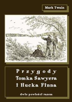 Chomikuj, pobierz ebook online Przygody Tomka Sawyera i Hucka Finna. Dwie powieści razem. Mark Twain