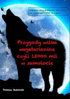 Ebook Przygody wilka wegetarianina czyli 15000 mil w samolocie pdf