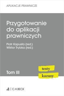Chomikuj, pobierz ebook online Przygotowanie do aplikacji prawniczych. Testy i kazusy. Tom III. Wydanie 2. Piotr Kapusta