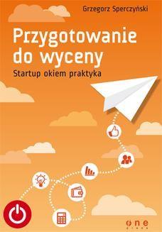 Chomikuj, ebook online Przygotowanie do wyceny. Startup okiem praktyka. Grzegorz Sperczyński
