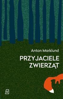 Chomikuj, ebook online Przyjaciele zwierząt. Anton Marklund