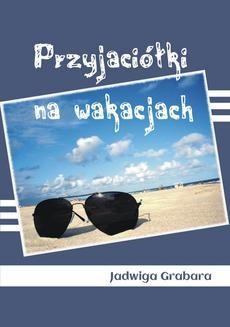 Chomikuj, ebook online Przyjaciółki na wakacjach. Jadwiga Grabara