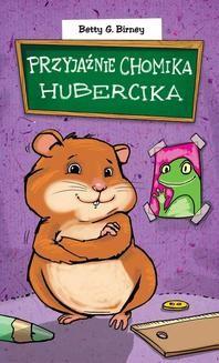 Chomikuj, ebook online Przyjaźnie chomika Hubercika. Betty G. Birney