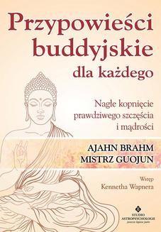 Chomikuj, pobierz ebook online Przypowieści buddyjskie dla każdego. Nagłe kopnięcie prawdziwego szczęścia i mądrości. Ajahn Brahm