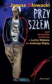 Ebook Przyszłem czyli jak pisałem scenariusz o Lechu Wałęsie dla Andrzeja Wajdy pdf