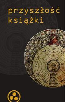 Chomikuj, ebook online Przyszłość książki (tytuł oryginału: The Future of the Book). Praca zbiorowa