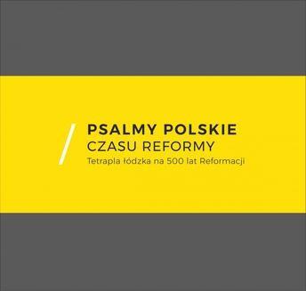 Ebook Psalmy polskie czasu reformy. Tetrapla łódzka na 500 lat Reformacji pdf