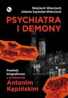 Chomikuj, pobierz ebook online Psychiatra i demony. Powieść biograficzna o profesorze Antonim Kępińskim. Wojciech Wiercioch