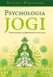 Chomikuj, ebook online Psychologia jogi. Wprowadzenie do Jogasutr Patańdźalego. Maciej Wielobób