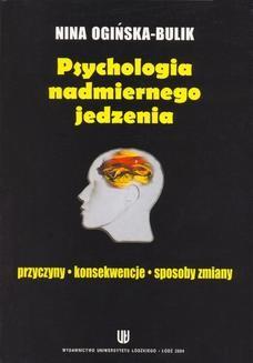 Chomikuj, ebook online Psychologia nadmiernego jedzenia. Przyczyny – konsekwencje – sposoby zmiany. Nina Ogińska-Bulik