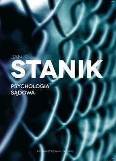 Chomikuj, ebook online Psychologia sądowa. Podstawy – badania – aplikacje. Jan M. Stanik
