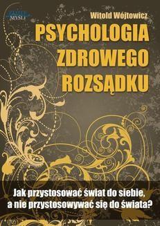 Chomikuj, pobierz ebook online Psychologia zdrowego rozsądku. Witold Wójtowicz