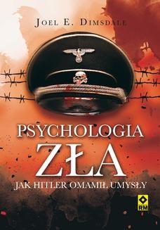Chomikuj, ebook online Psychologia zła. Jak Hitler omamił umysły. Joel E. Dimsdale