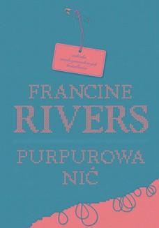 Chomikuj, ebook online Purpurowa nić. Francine Rivers