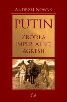Chomikuj, ebook online Putin. Źródła imperialnej agresji. Andrzej Nowak