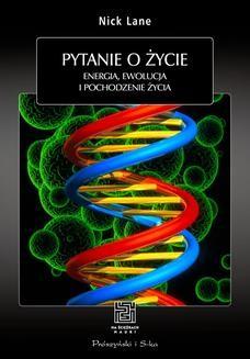 Chomikuj, ebook online Pytanie o życie. Energia,ewolucja i pochodzenie życia. Nick Lane
