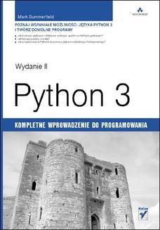 Chomikuj, pobierz ebook online Python 3. Kompletne wprowadzenie do programowania. Wydanie II. Mark Summerfield