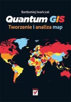 Chomikuj, ebook online Quantum GIS. Tworzenie i analiza map. Bartłomiej Iwańczak