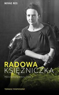 Chomikuj, pobierz ebook online Radowa księżniczka. Historia Ireny Joliot-Curie. Tomasz Pospieszny