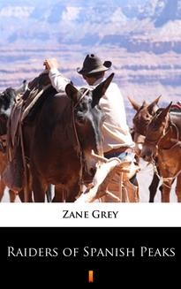 Chomikuj, ebook online Raiders of Spanish Peaks. Zane Grey