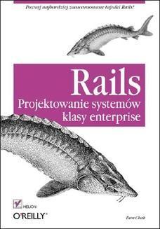 Chomikuj, ebook online Rails. Projektowanie systemów klasy enterprise. Dan Chak