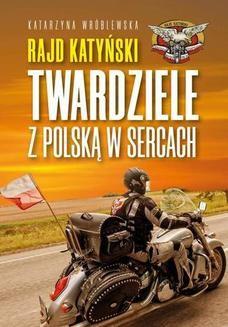 Chomikuj, ebook online Rajd Katyński. Twardziele z Polską w sercach. Katarzyna Wróblewska
