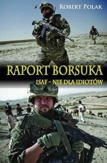 Ebook Raport Borsuka. ISAF nie dla Idiotów pdf
