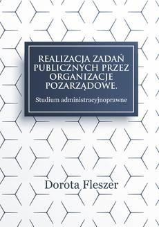 Chomikuj, ebook online Realizacja zadań publicznych przez organizacje pozarządowe. Studium administracyjnoprawne. Dorota Fleszer